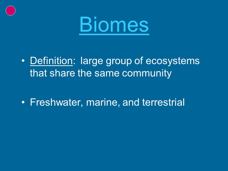 Biomes Definition: large group of ecosystems that share the same community.