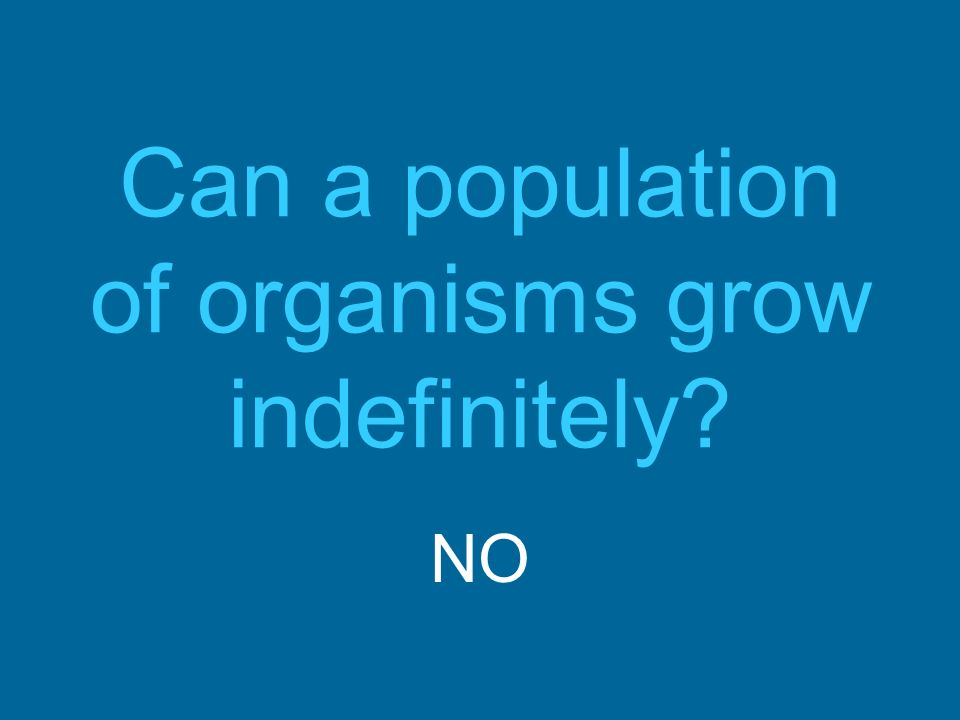 Can a population of organisms grow indefinitely