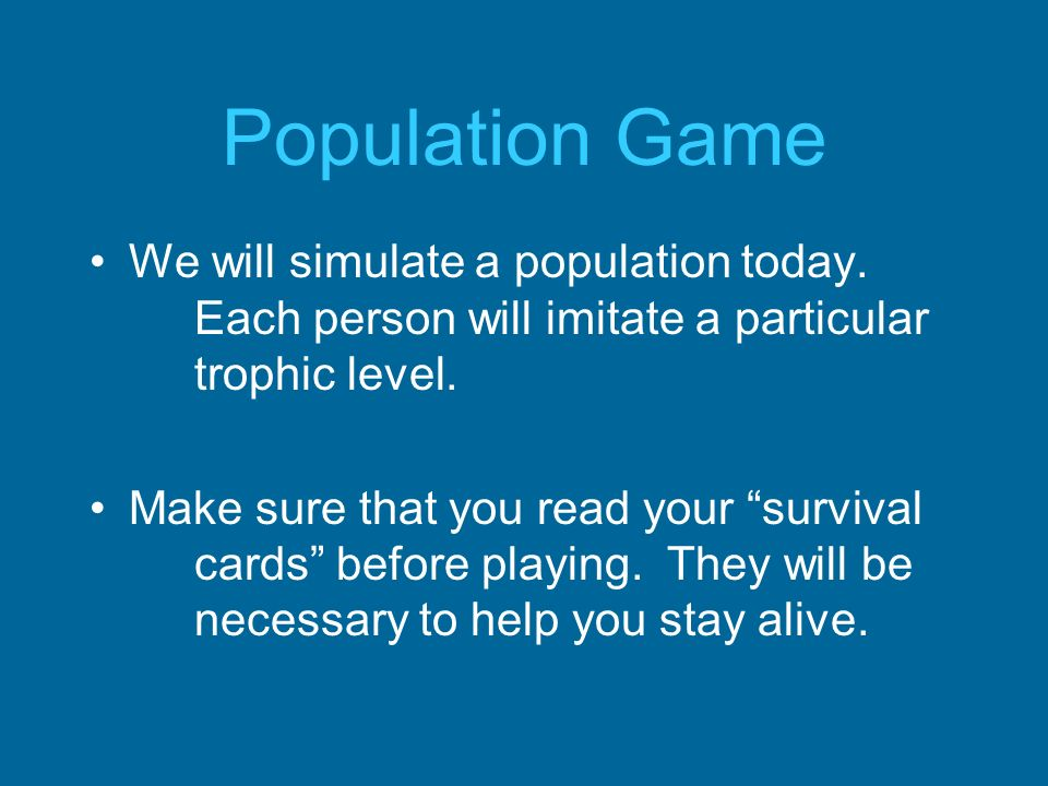 Population Game We will simulate a population today. Each person will imitate a particular trophic level.