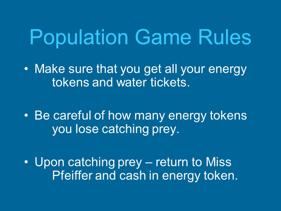 Population Game Rules Make sure that you get all your energy tokens and water tickets.