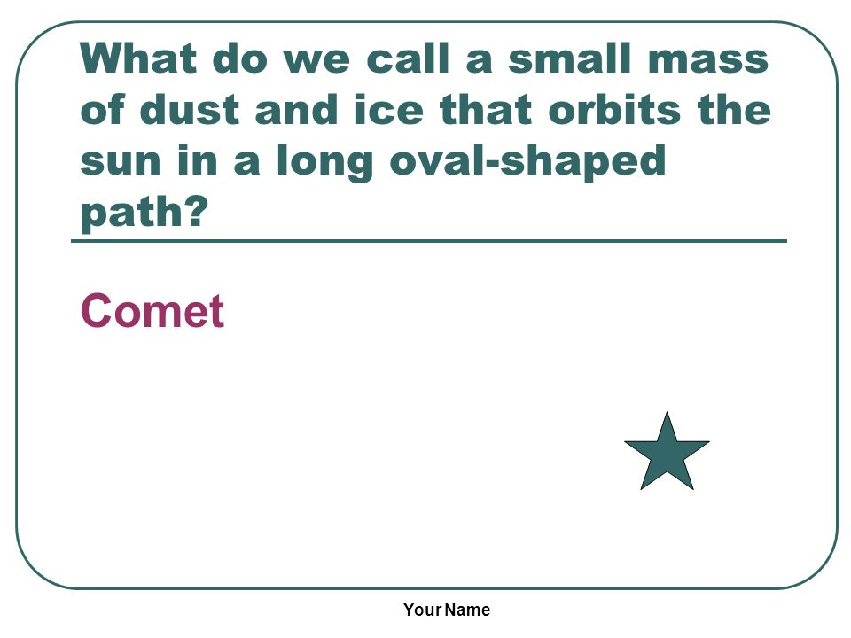 What do we call a small mass of dust and ice that orbits the sun in a long oval-shaped path