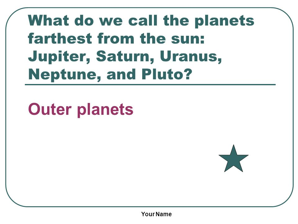 What do we call the planets farthest from the sun: Jupiter, Saturn, Uranus, Neptune, and Pluto