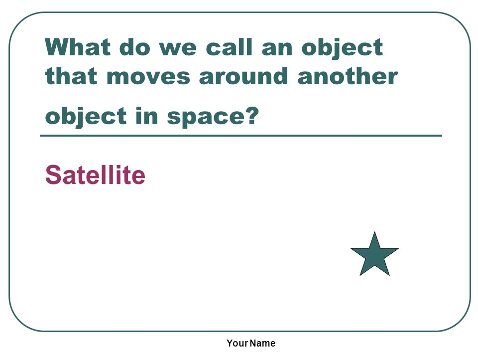 What do we call an object that moves around another object in space