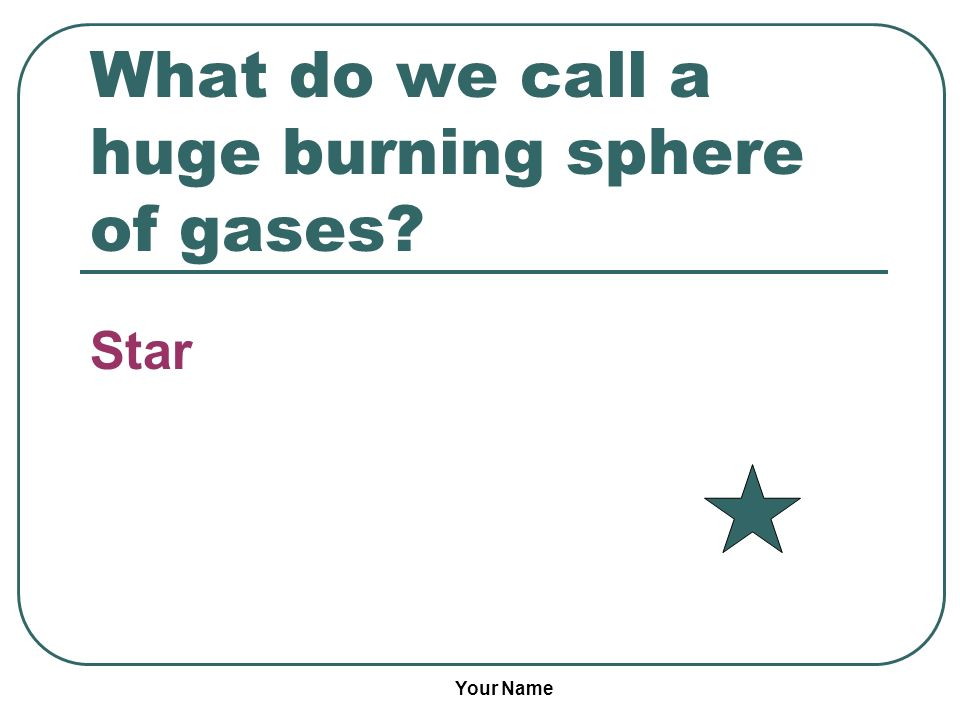 What do we call a huge burning sphere of gases
