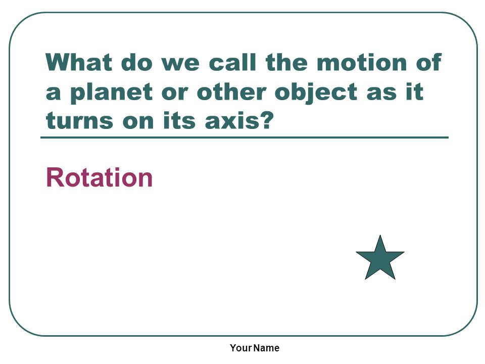 What do we call the motion of a planet or other object as it turns on its axis