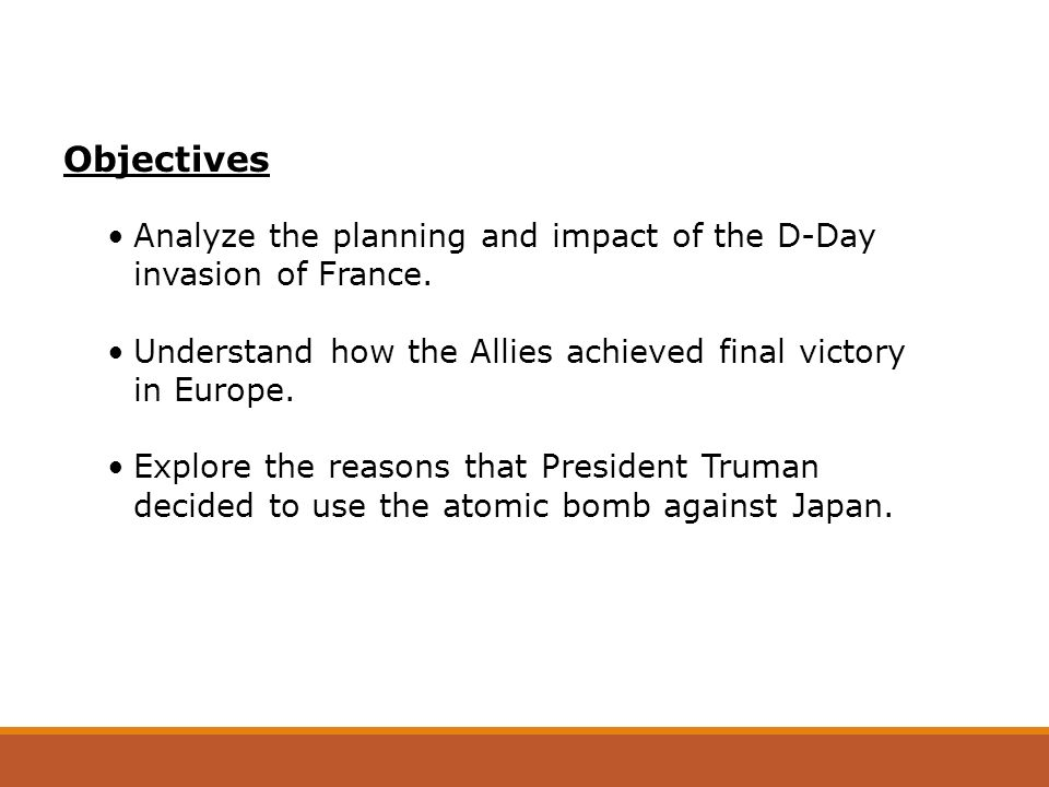 Objectives Analyze the planning and impact of the D-Day invasion of France. Understand how the Allies achieved final victory in Europe.