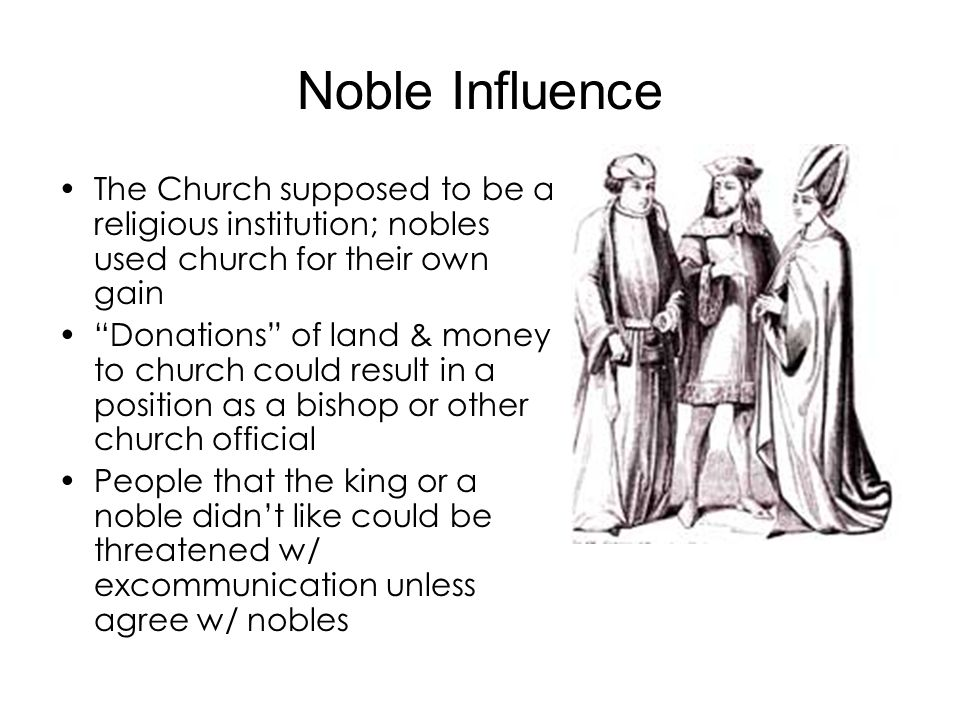 Noble Influence The Church supposed to be a religious institution; nobles used church for their own gain.