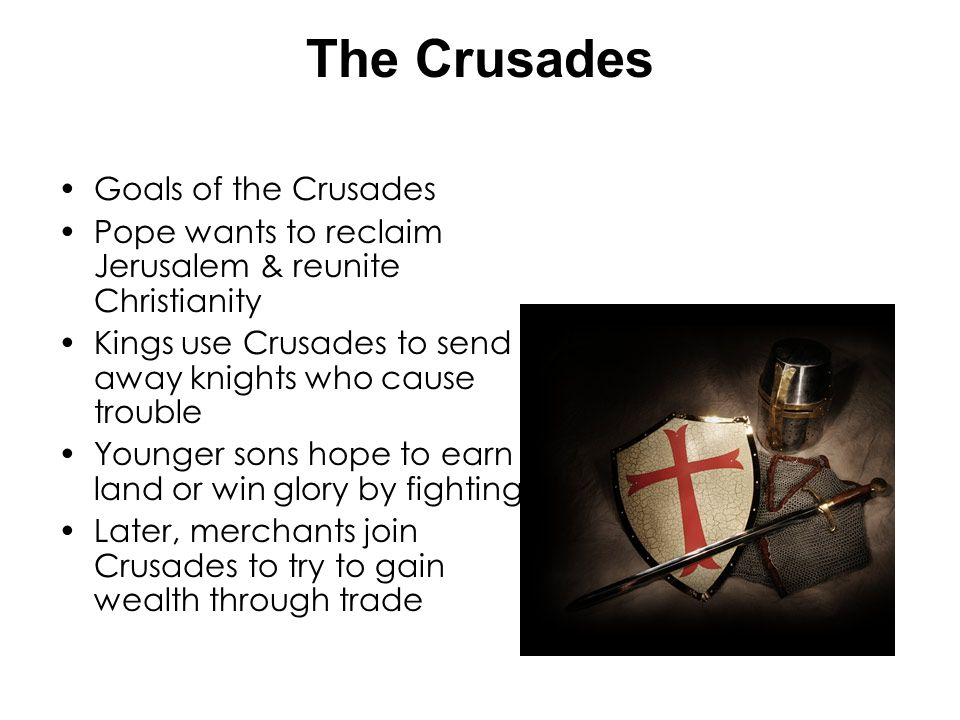 The Crusades Goals of the Crusades