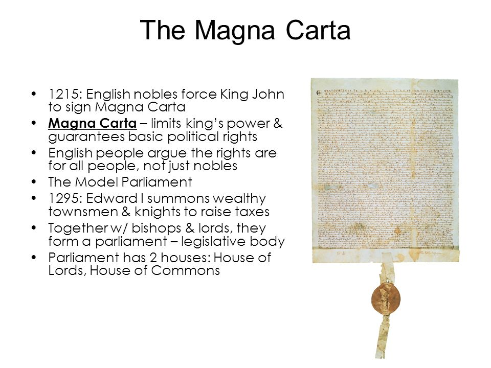The Magna Carta 1215: English nobles force King John to sign Magna Carta. Magna Carta – limits king's power & guarantees basic political rights.