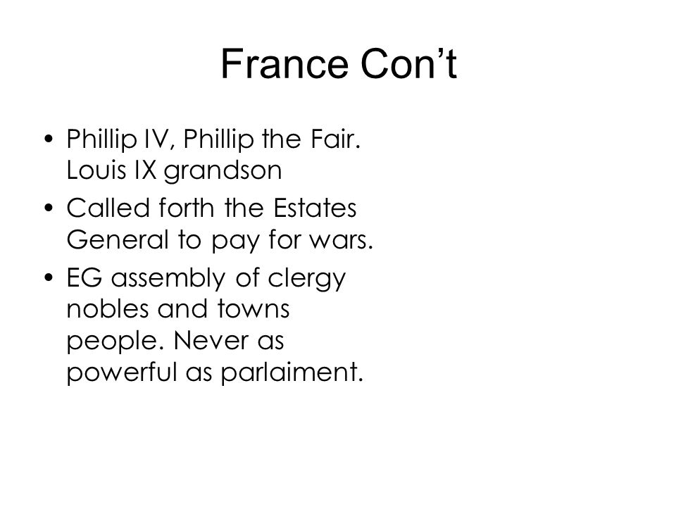 France Con't Phillip IV, Phillip the Fair. Louis IX grandson