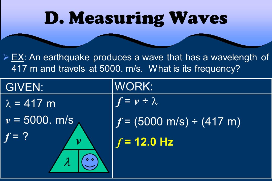 D. Measuring Waves f v  GIVEN: WORK:  = 417 m f = v ÷ 