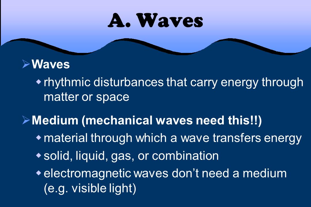 A. Waves Waves. rhythmic disturbances that carry energy through matter or space. Medium (mechanical waves need this!!)