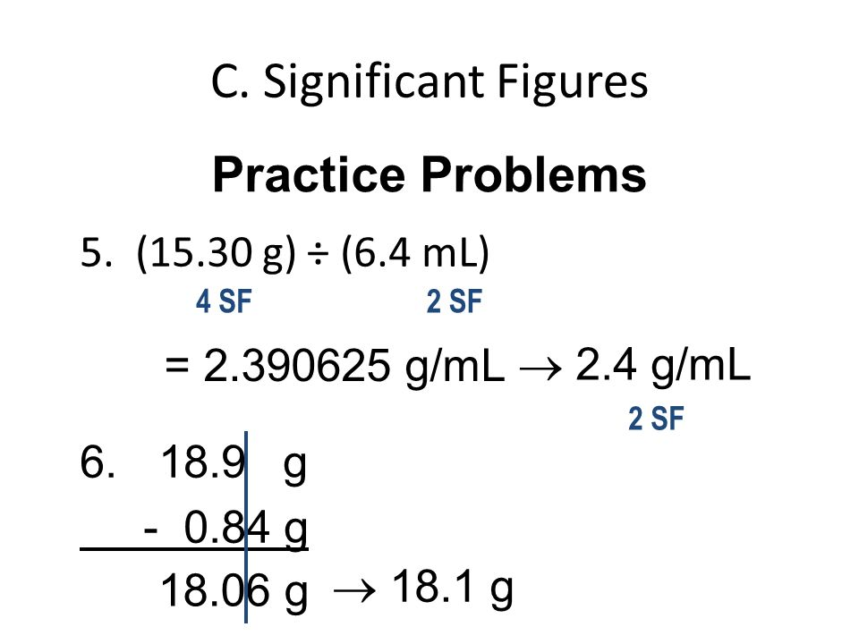 C. Significant Figures Practice Problems 5. (15.30 g) ÷ (6.4 mL)