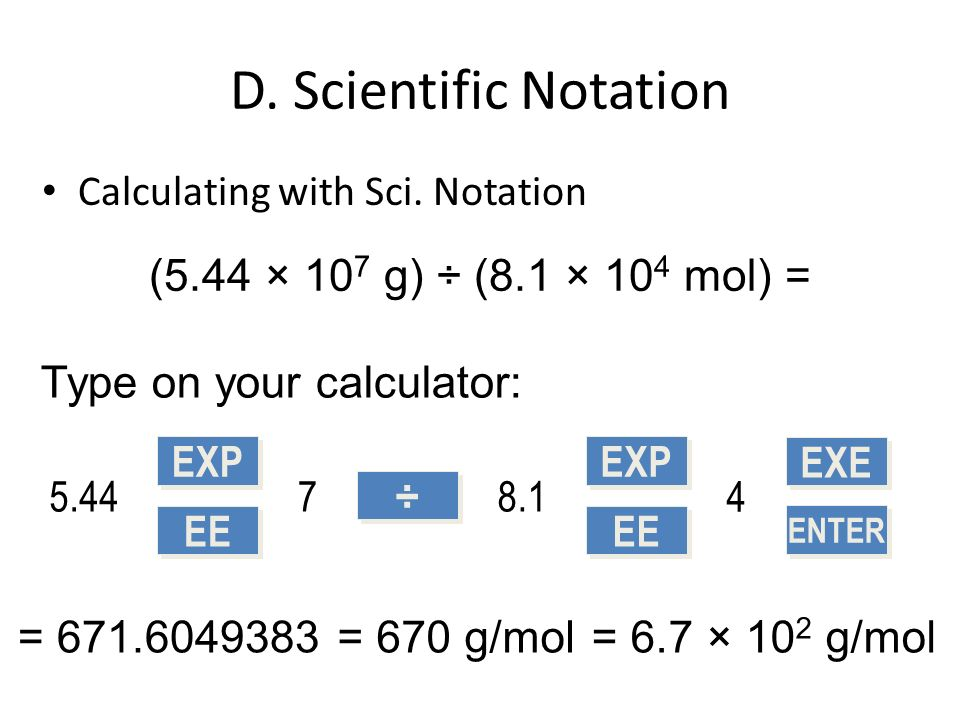 D. Scientific Notation (5.44 × 107 g) ÷ (8.1 × 104 mol) =