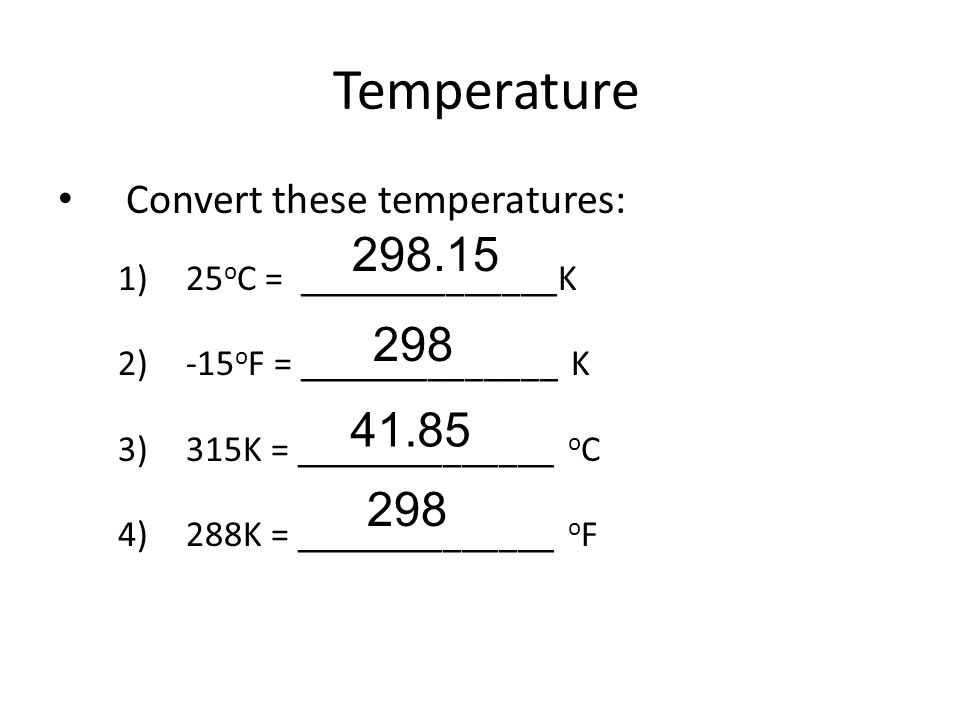 Temperature 298.15 298 41.85 298 Convert these temperatures: