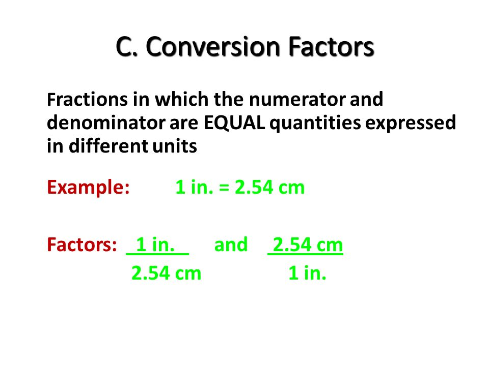 C. Conversion Factors Example: 1 in. = 2.54 cm