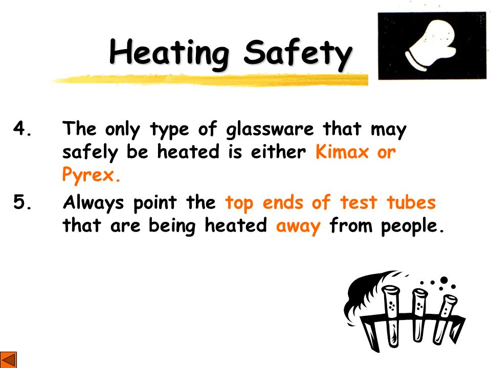 Heating Safety 4. The only type of glassware that may safely be heated is either Kimax or Pyrex.