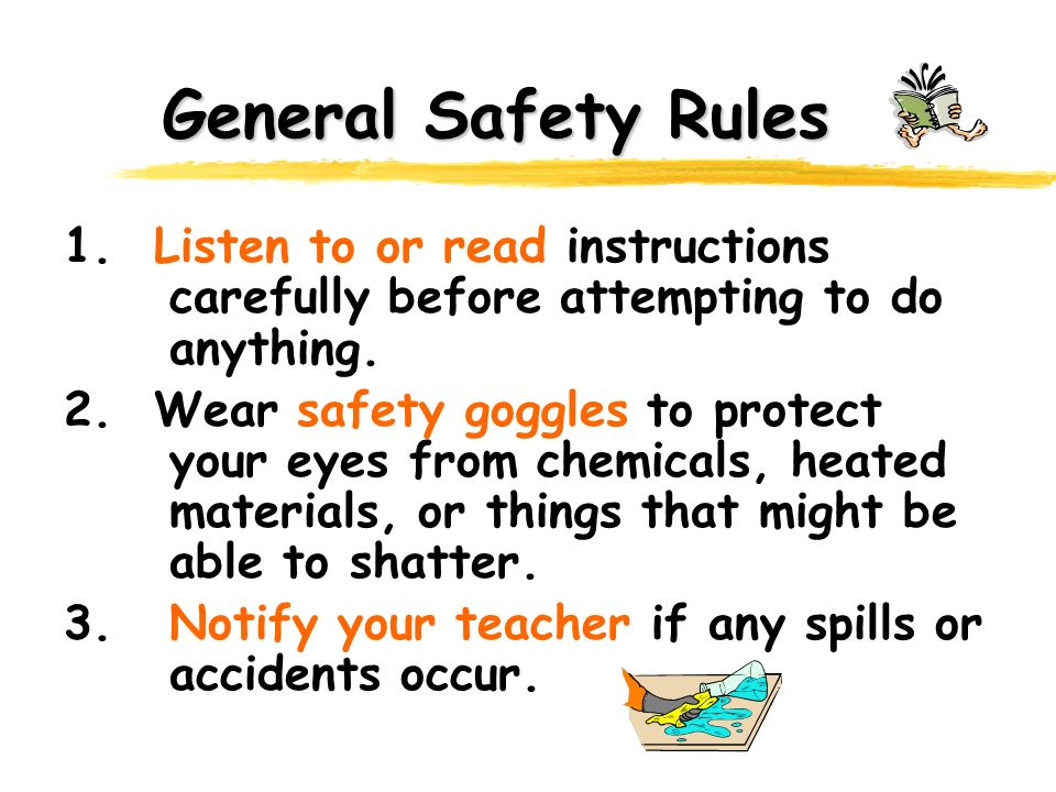General Safety Rules 1. Listen to or read instructions carefully before attempting to do anything.