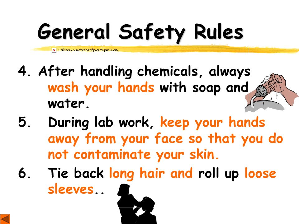 General Safety Rules 4. After handling chemicals, always wash your hands with soap and water.