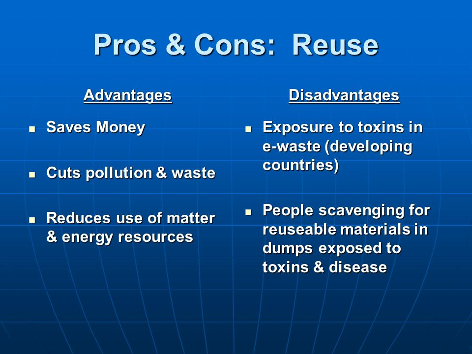 Pros & Cons: Reuse Advantages Saves Money Cuts pollution & waste