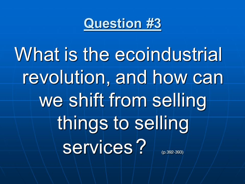 Question #3 What is the ecoindustrial revolution, and how can we shift from selling things to selling services .