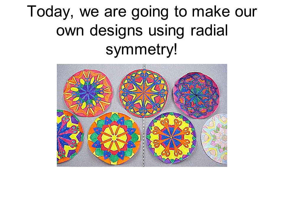 Today, we are going to make our own designs using radial symmetry!