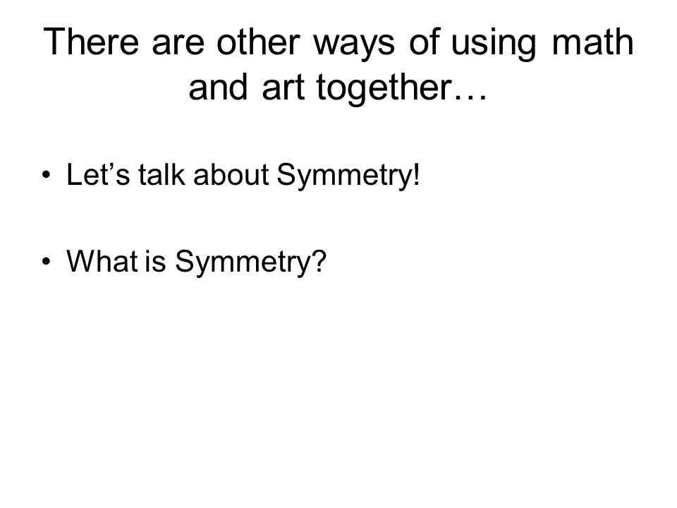 There are other ways of using math and art together…