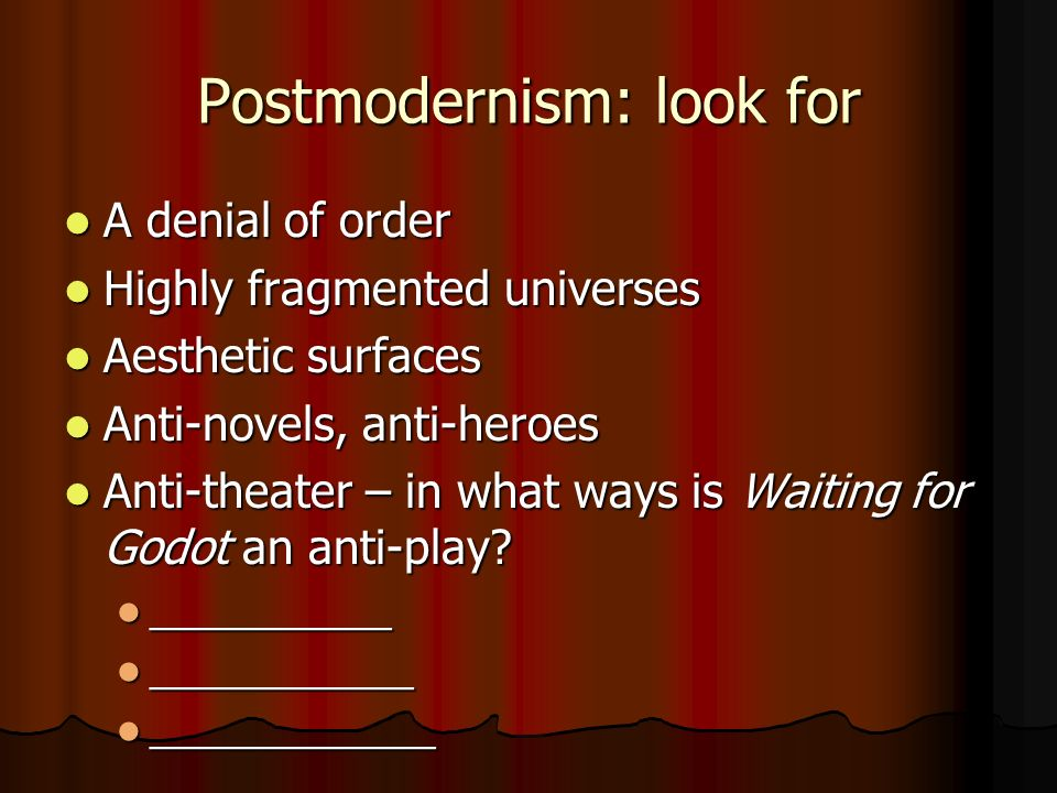 postmodernism waiting for godot Lecture 7 waiting_for_godot  theater of the absurd was also a reflection of the consciousness of postmodernism which is in general a rejection to the modern idea.
