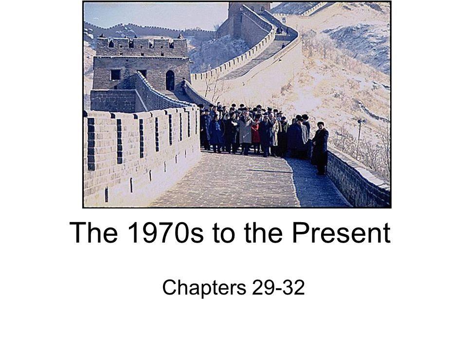 The 1970s to the Present Chapters 29-32