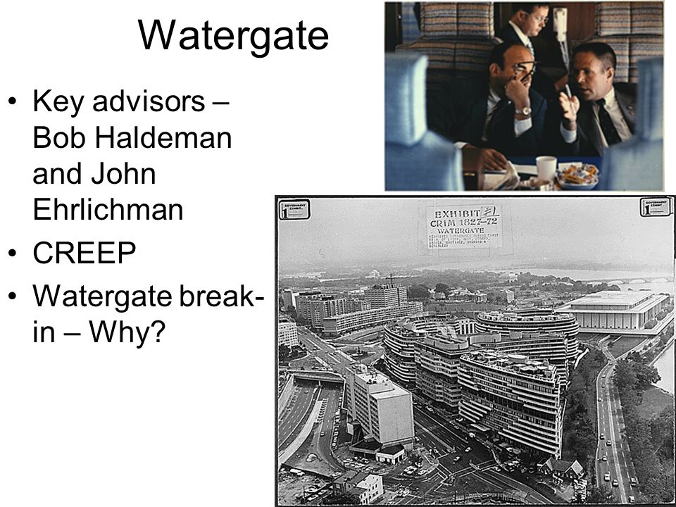 Watergate Key advisors – Bob Haldeman and John Ehrlichman CREEP