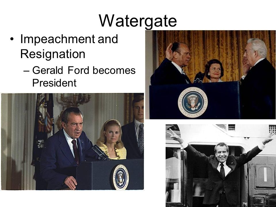 Watergate Impeachment and Resignation Gerald Ford becomes President