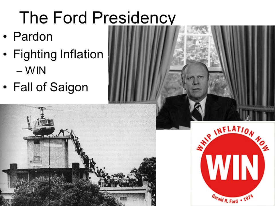The Ford Presidency Pardon Fighting Inflation WIN Fall of Saigon