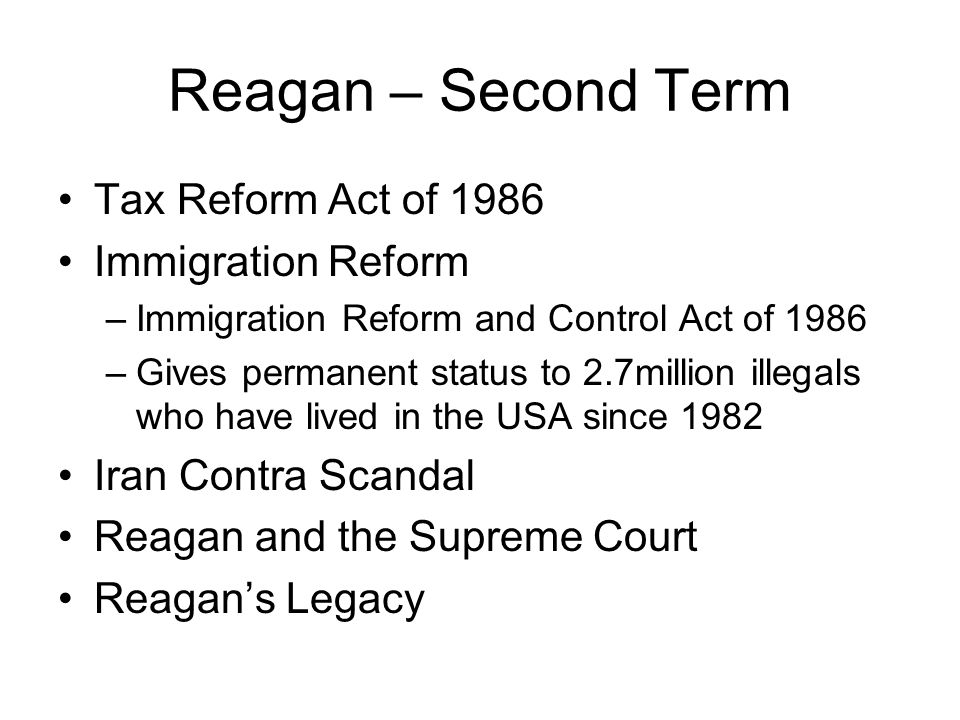 Reagan – Second Term Tax Reform Act of 1986 Immigration Reform