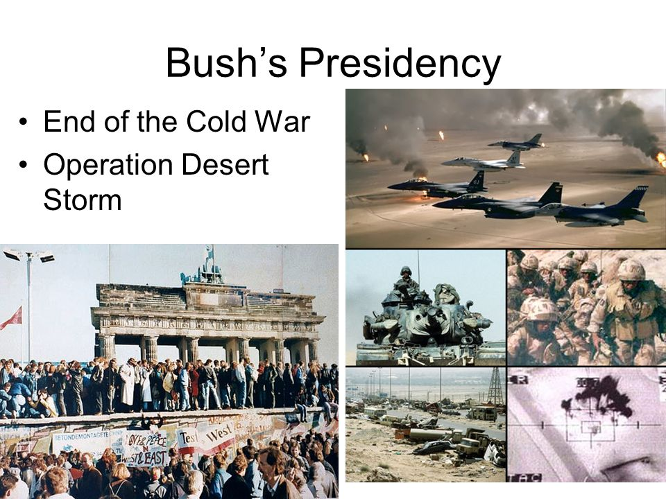 Bush's Presidency End of the Cold War Operation Desert Storm