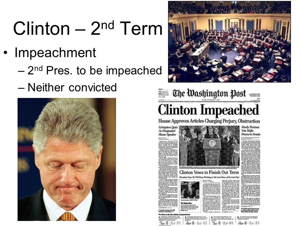 Clinton – 2nd Term Impeachment 2nd Pres. to be impeached