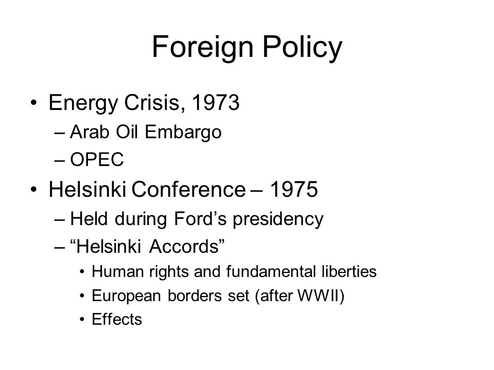 Foreign Policy Energy Crisis, 1973 Helsinki Conference – 1975