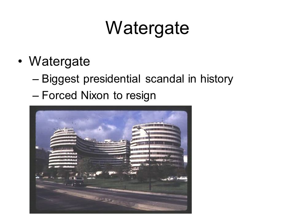 Watergate Watergate Biggest presidential scandal in history