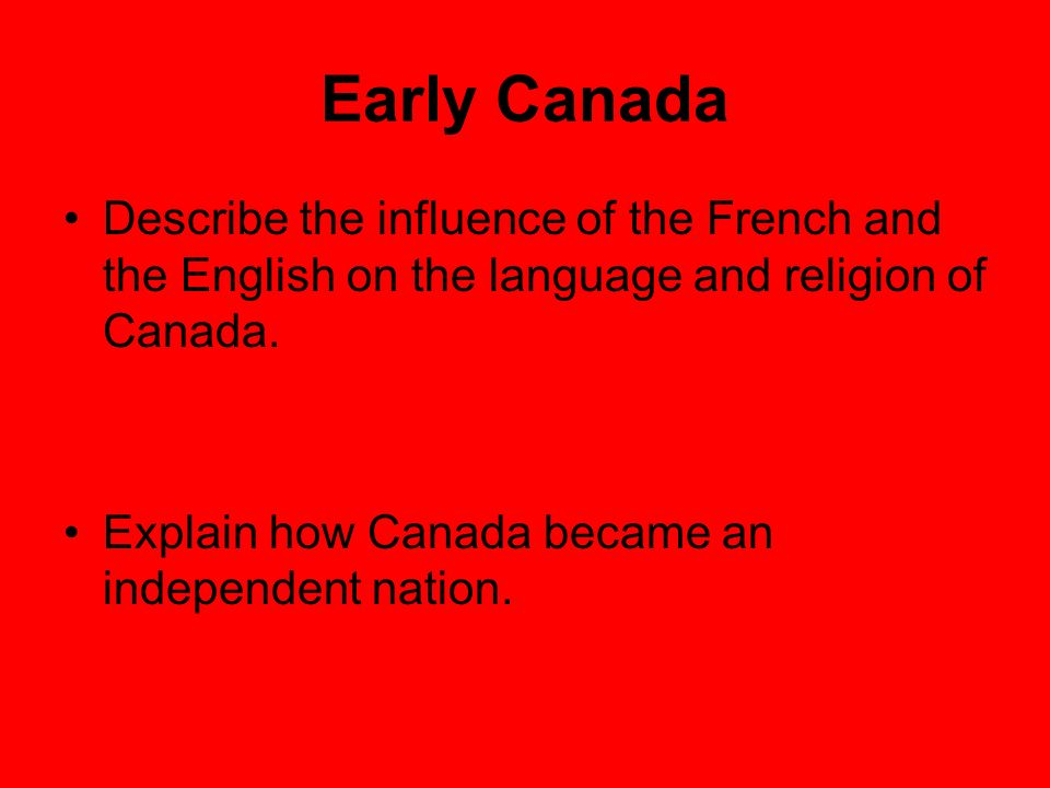 Early Canada Describe the influence of the French and the English on the language and religion of Canada.