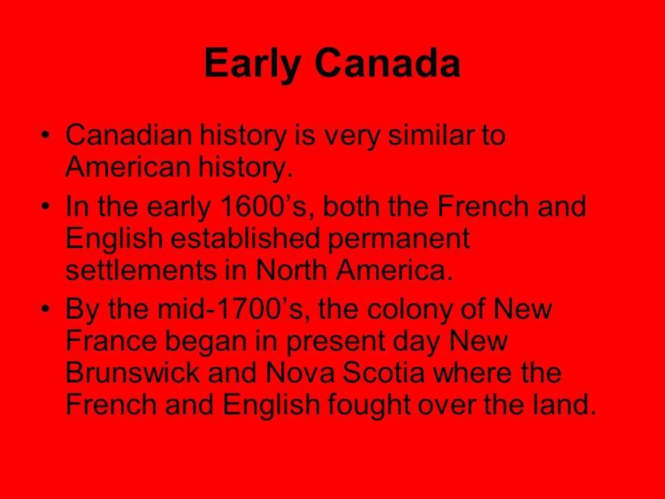 Early Canada Canadian history is very similar to American history.