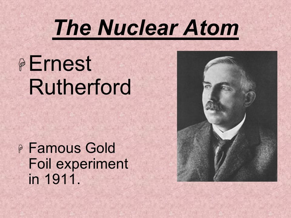 The Nuclear Atom Ernest Rutherford