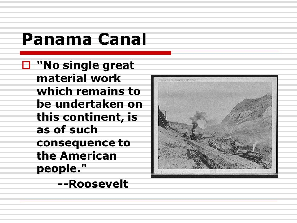 Panama Canal No single great material work which remains to be undertaken on this continent, is as of such consequence to the American people.