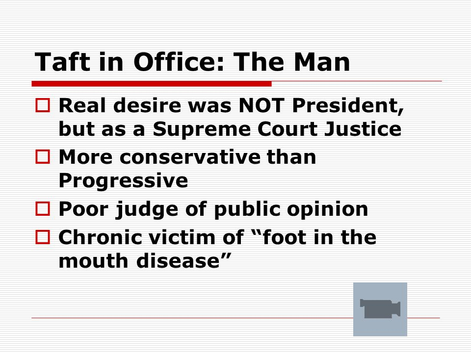 Taft in Office: The Man Real desire was NOT President, but as a Supreme Court Justice. More conservative than Progressive.