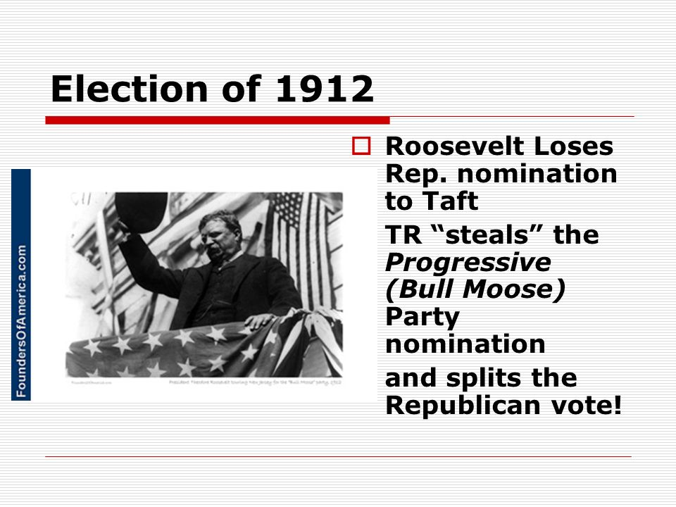 Election of 1912 Roosevelt Loses Rep. nomination to Taft