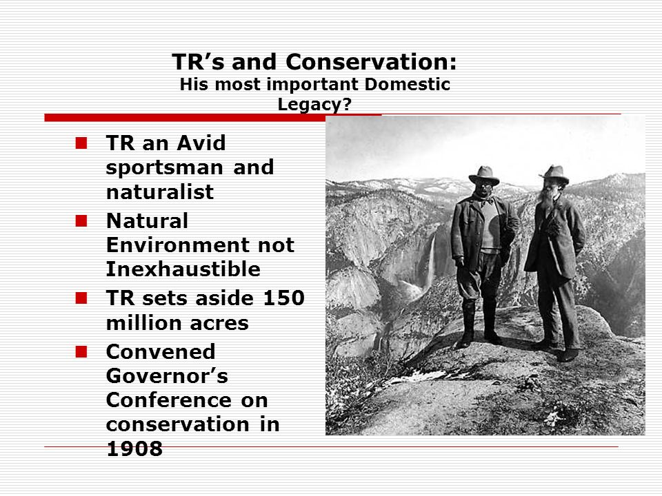 TR's and Conservation: His most important Domestic Legacy