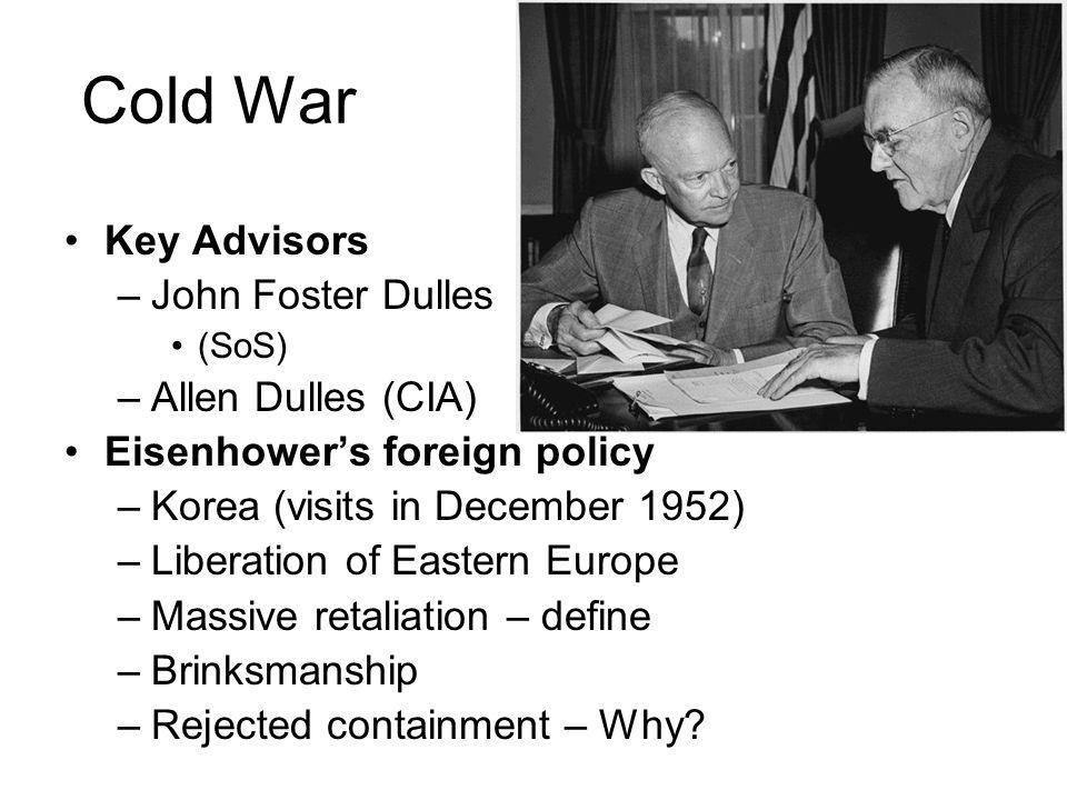 Cold War Key Advisors John Foster Dulles Allen Dulles (CIA)