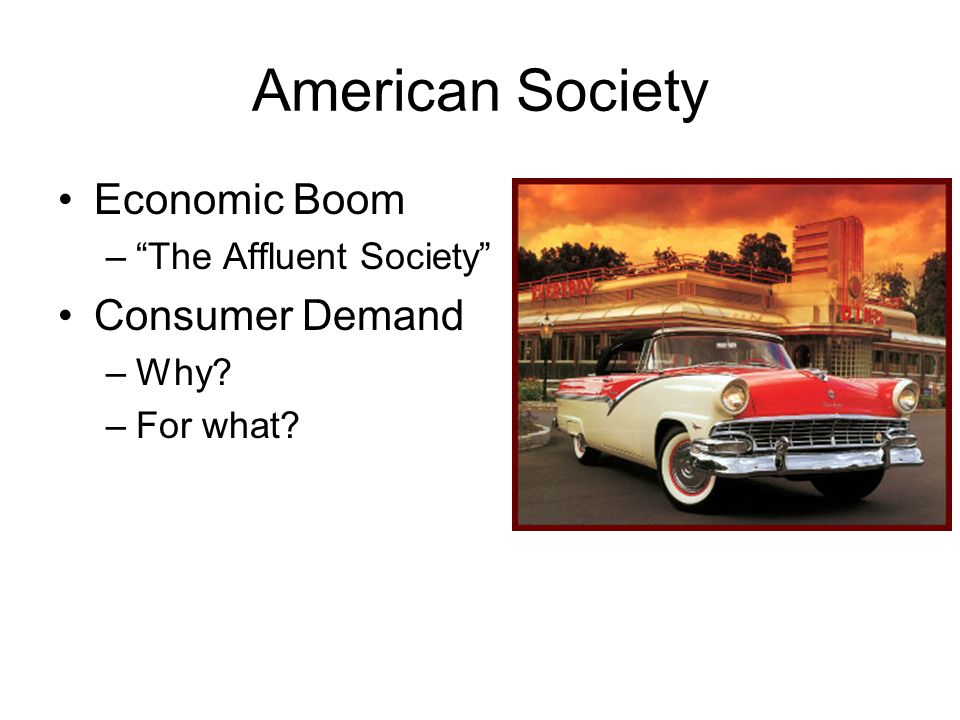 American Society Economic Boom Consumer Demand The Affluent Society