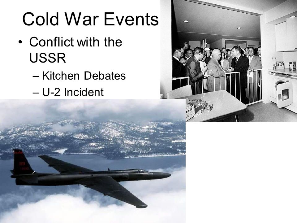 Cold War Events Conflict with the USSR Kitchen Debates U-2 Incident