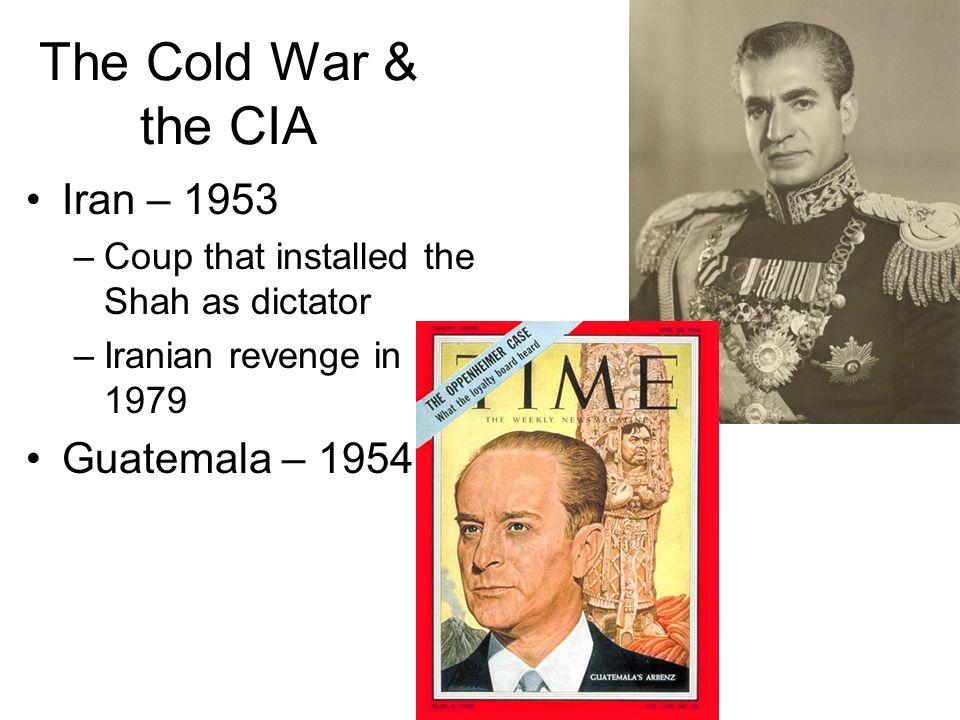 The Cold War & the CIA Iran – 1953 Guatemala – 1954