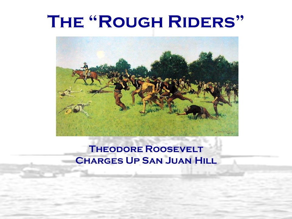 Theodore Roosevelt Charges Up San Juan Hill