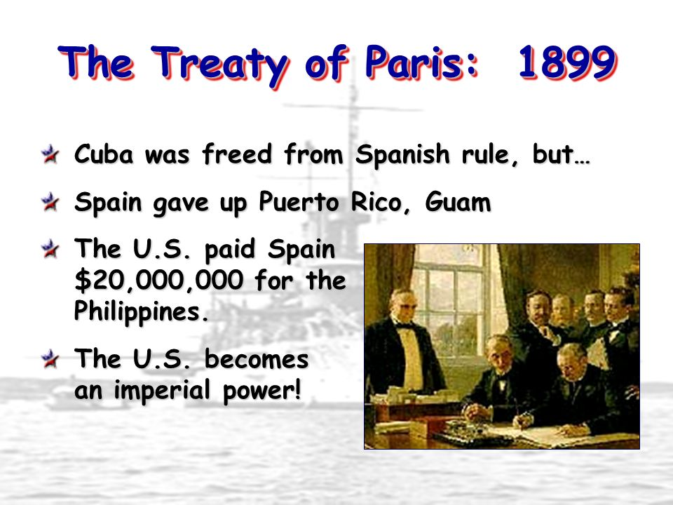The Treaty of Paris: 1899 Cuba was freed from Spanish rule, but…